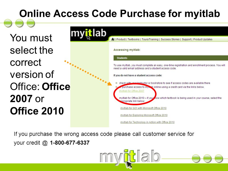 Online Access Code Purchase for myitlab You must select the correct version of Office: Office 2007 or Office 2010 If you purchase the wrong access code please call customer service for your