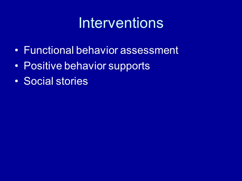 Interventions Functional behavior assessment Positive behavior supports Social stories