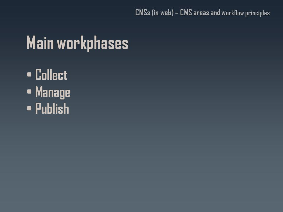 Main workphases Collect Manage Publish CMSs (in web) – CMS areas and w orkflow principles