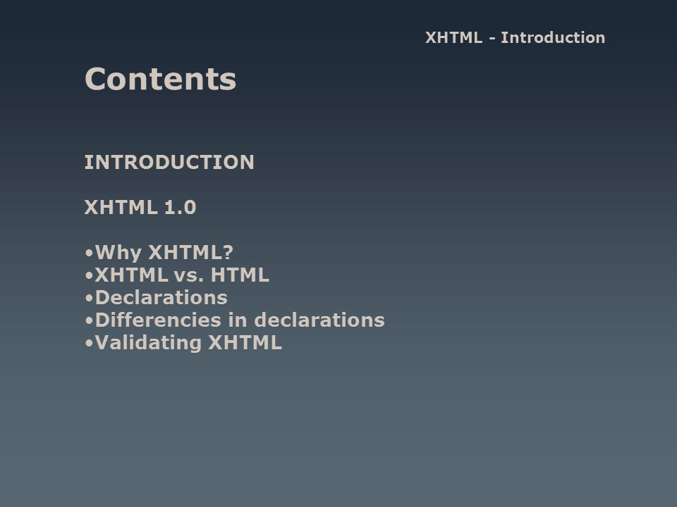 Contents INTRODUCTION XHTML 1.0 Why XHTML. XHTML vs.