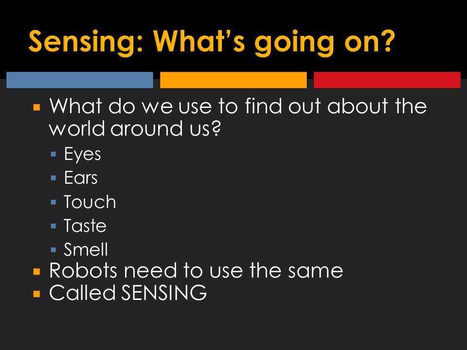  What do we use to find out about the world around us.