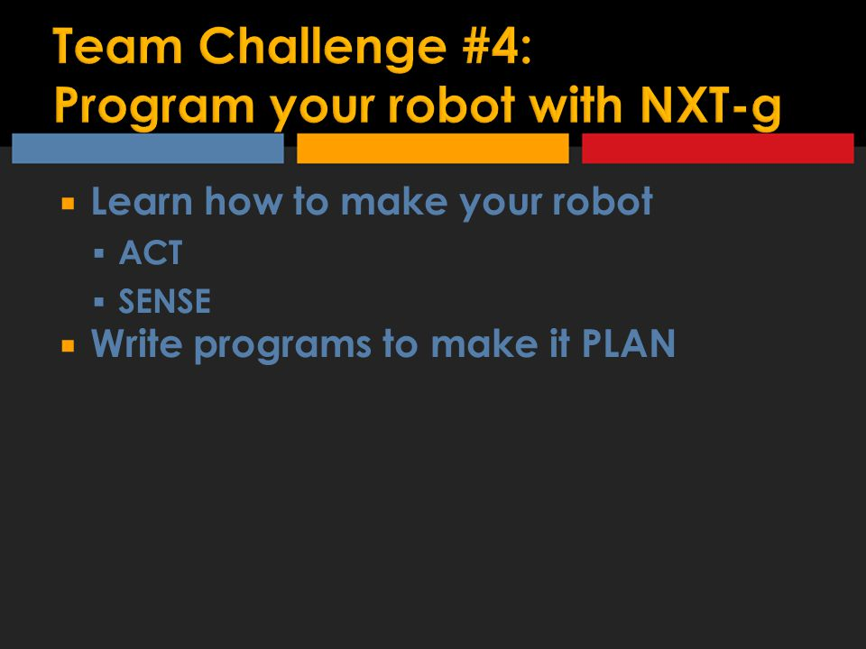  Learn how to make your robot  ACT  SENSE  Write programs to make it PLAN