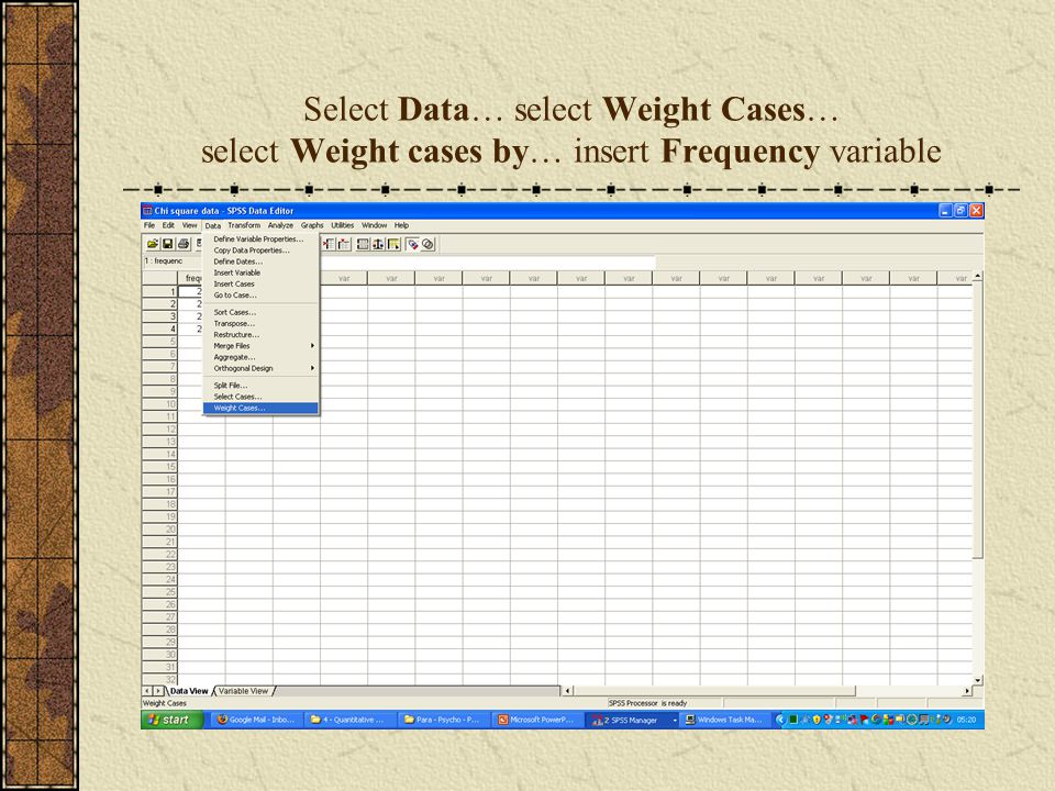 Select Data… select Weight Cases… select Weight cases by… insert Frequency variable