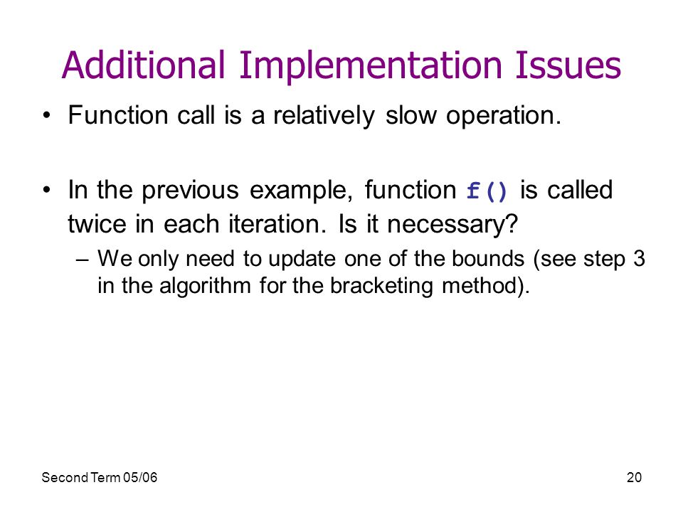 Second Term 05/0620 Additional Implementation Issues Function call is a relatively slow operation.
