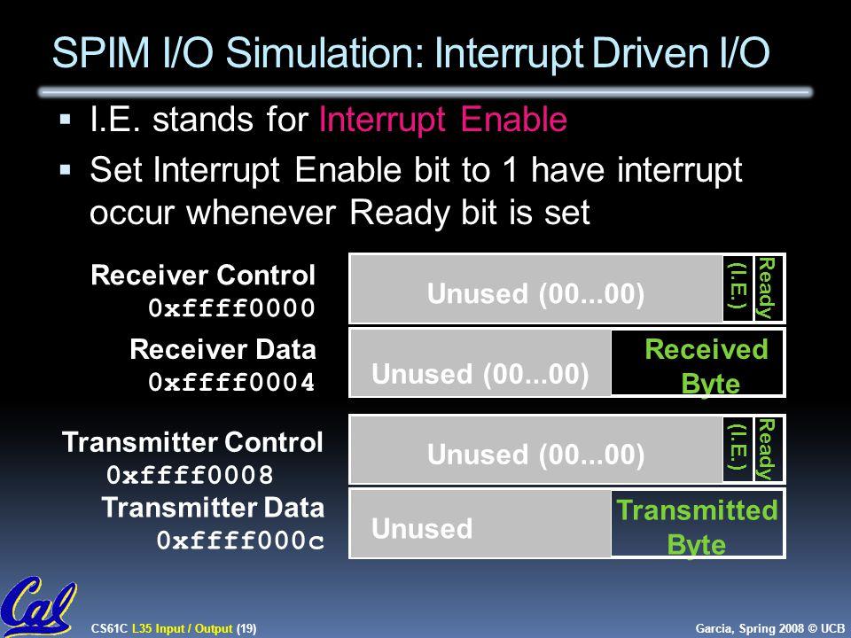 CS61C L35 Input / Output (19) Garcia, Spring 2008 © UCB SPIM I/O Simulation: Interrupt Driven I/O  I.E.