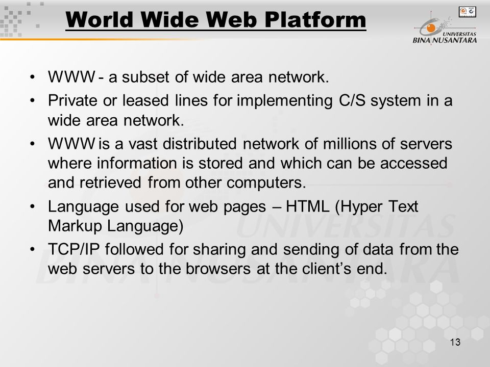 13 World Wide Web Platform WWW - a subset of wide area network.