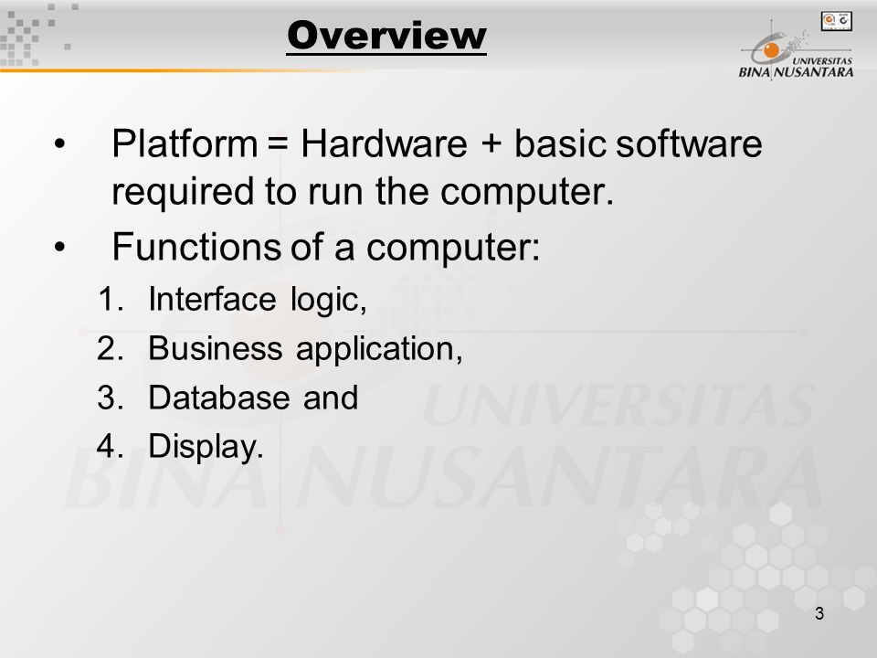 3 Overview Platform = Hardware + basic software required to run the computer.
