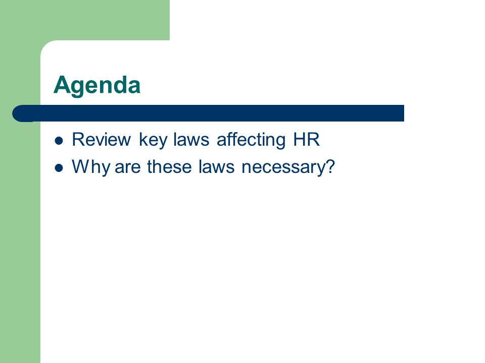 Agenda Review key laws affecting HR Why are these laws necessary