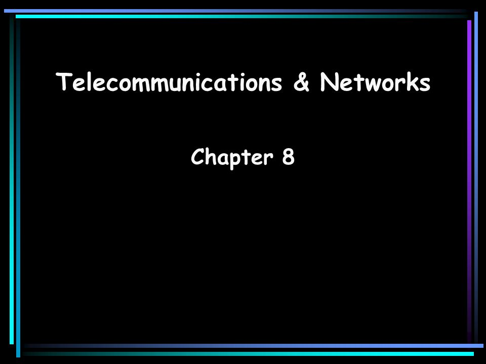 Telecommunications & Networks Chapter 8