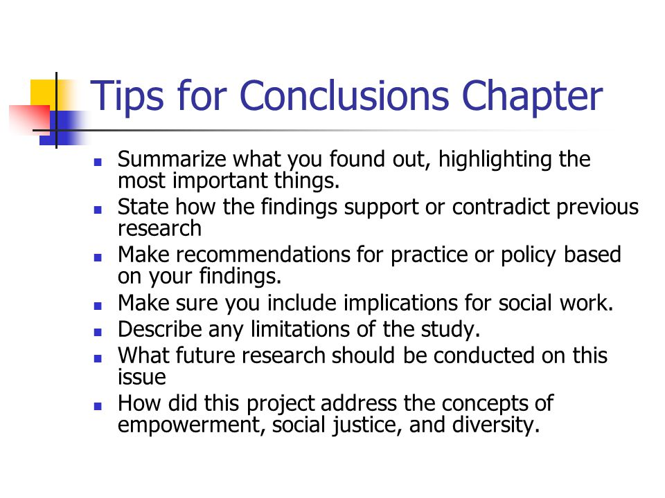 Tips for Conclusions Chapter Summarize what you found out, highlighting the most important things.