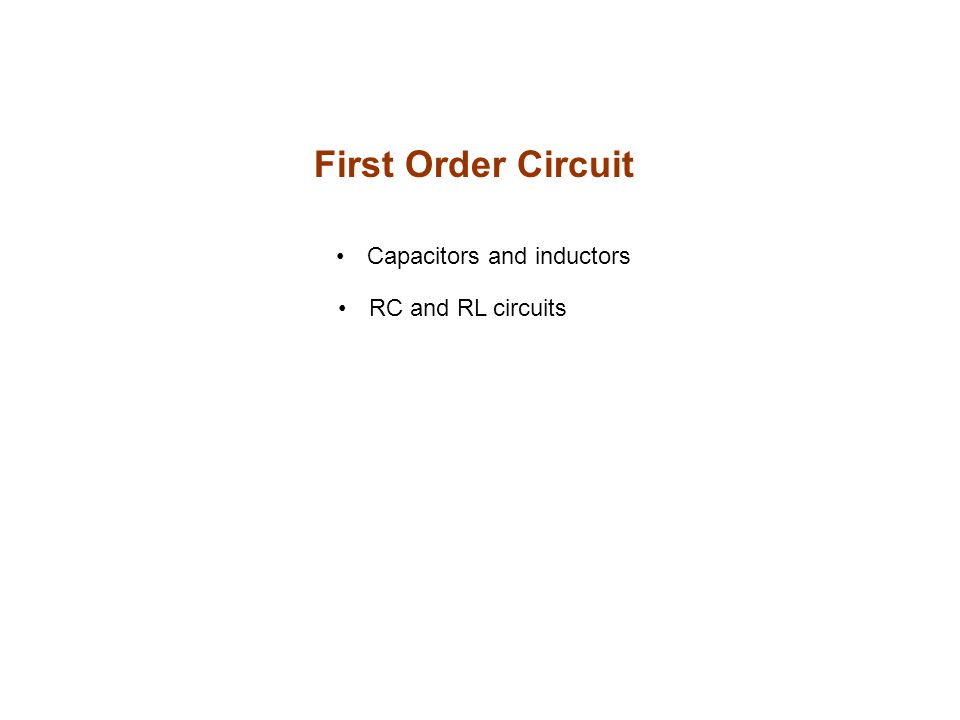 First Order Circuit Capacitors and inductors RC and RL circuits
