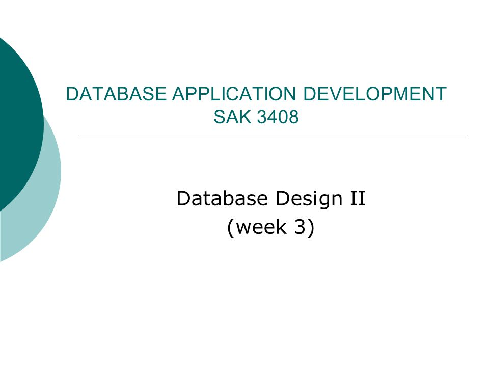 DATABASE APPLICATION DEVELOPMENT SAK 3408 Database Design II (week 3)
