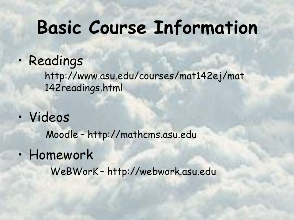 Basic Course Information Readings Videos Homework   142readings.html Moodle –   WeBWorK –