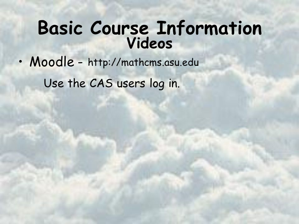 Basic Course Information Moodle -   Videos Use the CAS users log in.