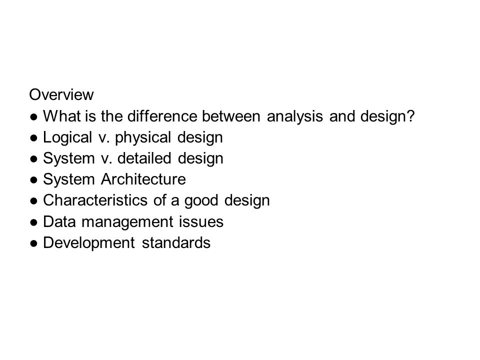 Moving From Analysis To Design Overview What Is The Difference Between Analysis And Design Logical V Physical Design System V Detailed Design Ppt Download