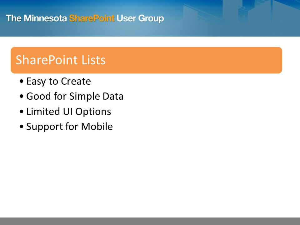 SharePoint Lists Easy to Create Good for Simple Data Limited UI Options Support for Mobile