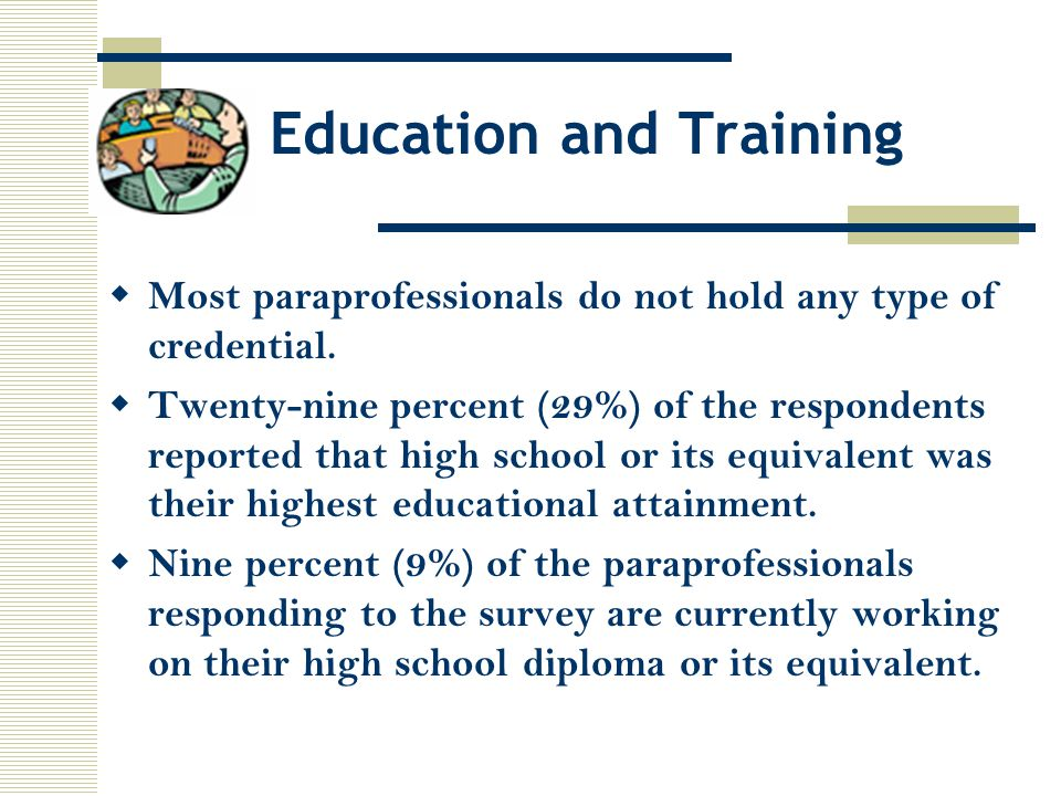 Education and Training  Most paraprofessionals do not hold any type of credential.