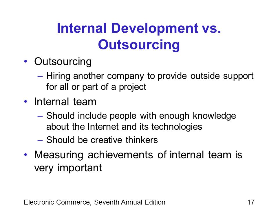 Electronic Commerce, Seventh Annual Edition17 Internal Development vs.