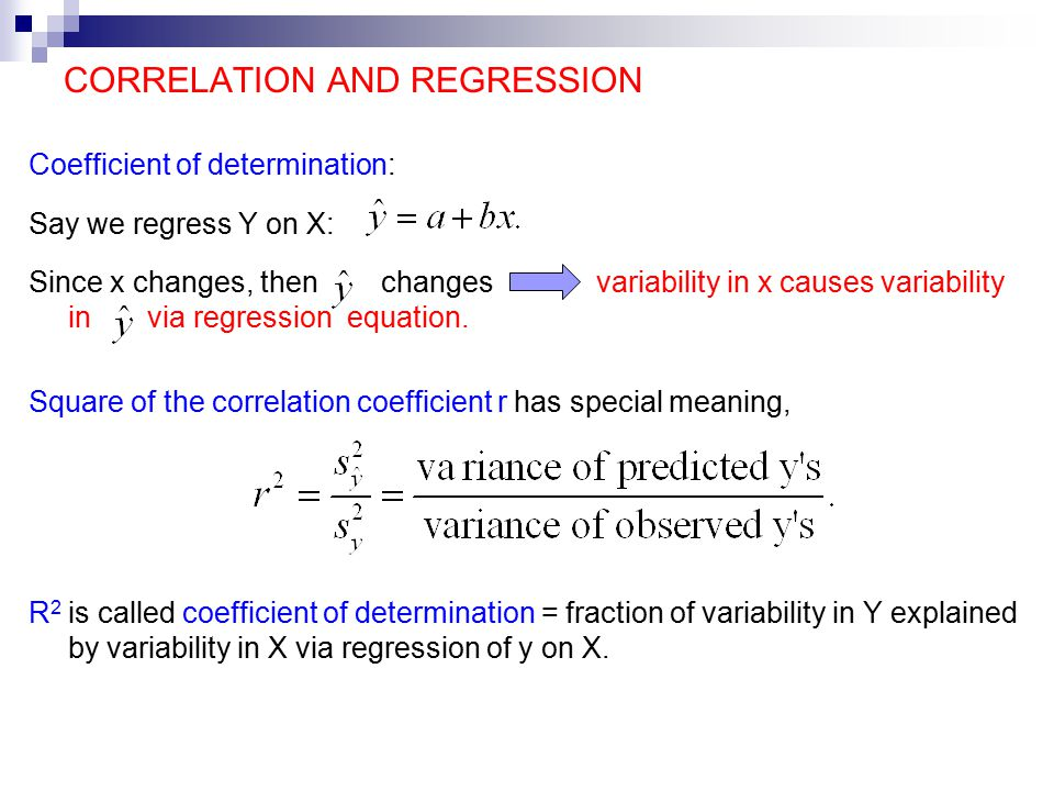 CORRELATION AND REGRESSION Coefficient of determination: Say we regress Y on X: Since x changes, then changes variability in x causes variability in via regression equation.