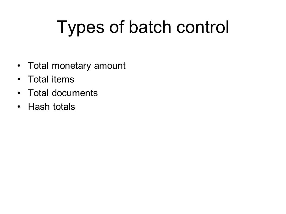 Types of batch control Total monetary amount Total items Total documents Hash totals