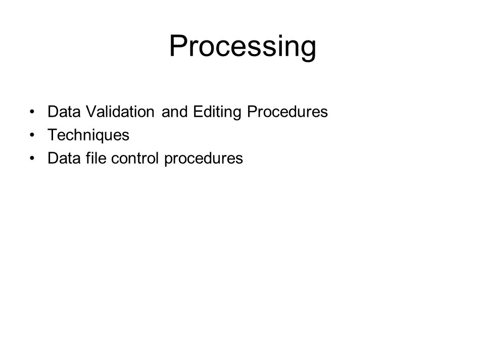 Processing Data Validation and Editing Procedures Techniques Data file control procedures