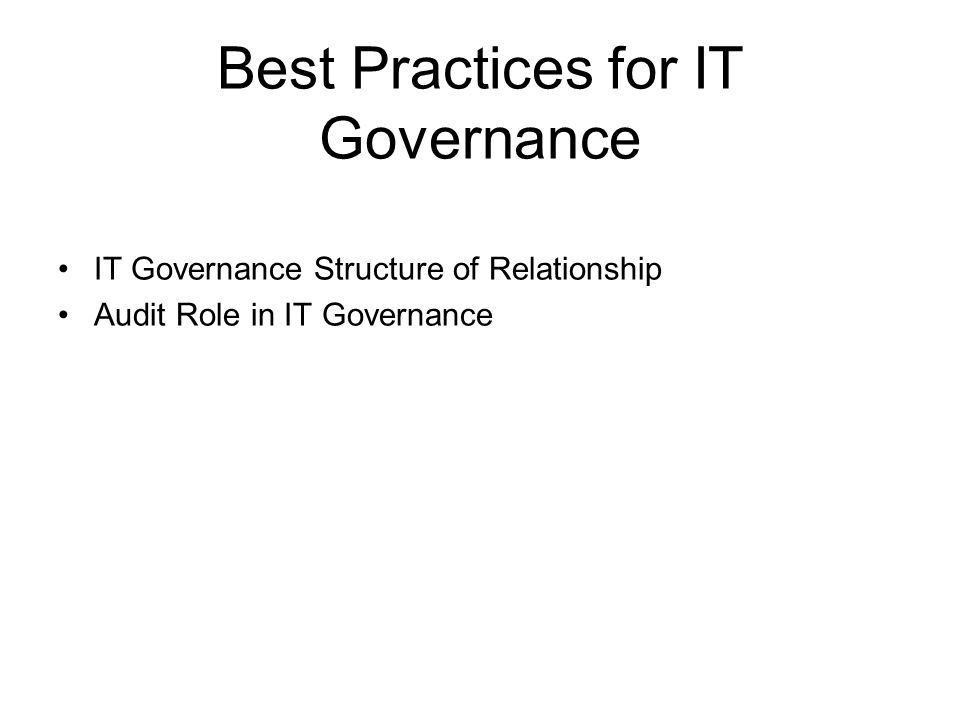 Best Practices for IT Governance IT Governance Structure of Relationship Audit Role in IT Governance