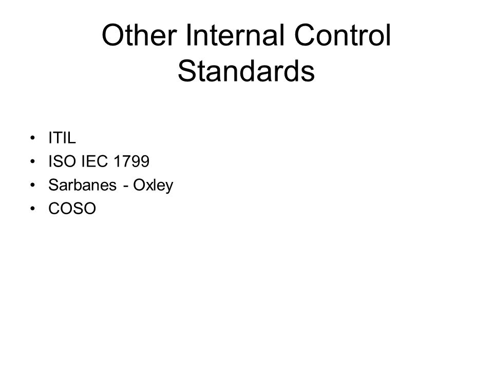 Other Internal Control Standards ITIL ISO IEC 1799 Sarbanes - Oxley COSO