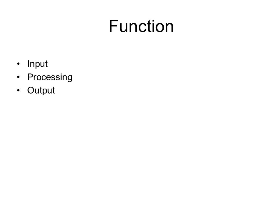 Function Input Processing Output