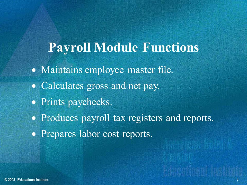 © 2003, Educational Institute 7 Payroll Module Functions  Maintains employee master file.