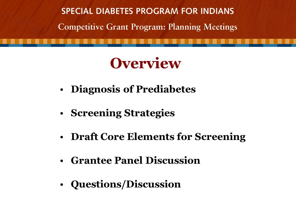Overview Diagnosis of Prediabetes Screening Strategies Draft Core Elements for Screening Grantee Panel Discussion Questions/Discussion