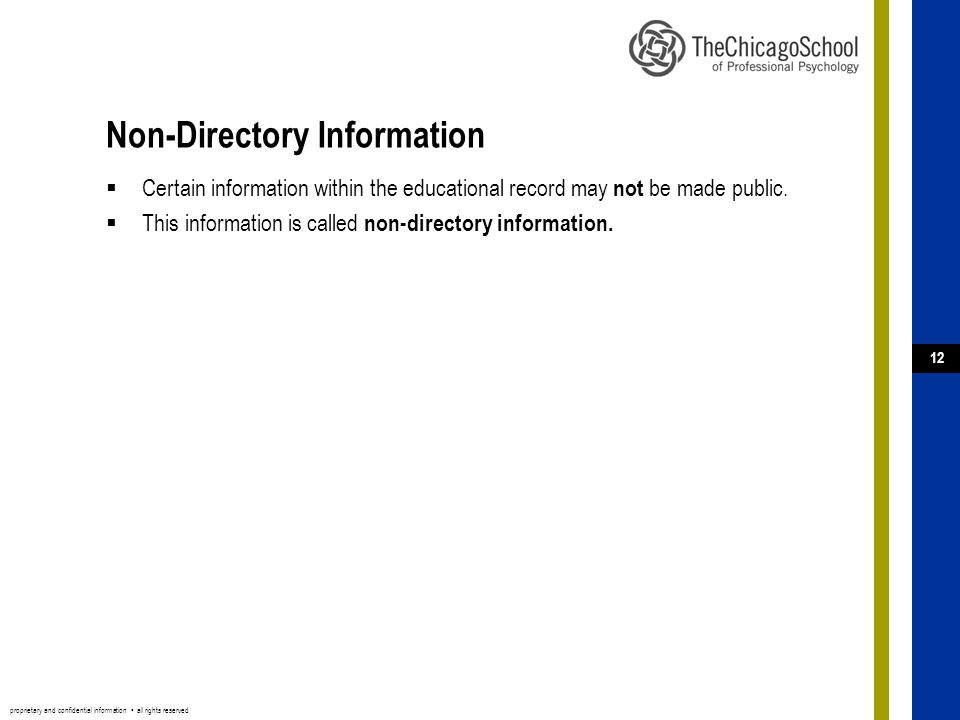 proprietary and confidential information ▪ all rights reserved 12 Non-Directory Information  Certain information within the educational record may not be made public.