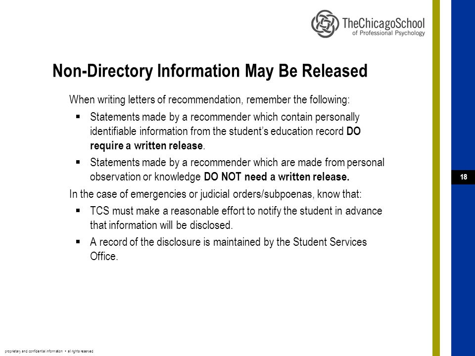 proprietary and confidential information ▪ all rights reserved 18 Non-Directory Information May Be Released When writing letters of recommendation, remember the following:  Statements made by a recommender which contain personally identifiable information from the student's education record DO require a written release.