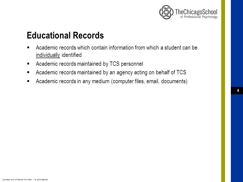 proprietary and confidential information ▪ all rights reserved 4 Educational Records  Academic records which contain information from which a student can be individually identified  Academic records maintained by TCS personnel  Academic records maintained by an agency acting on behalf of TCS  Academic records in any medium (computer files, email, documents)