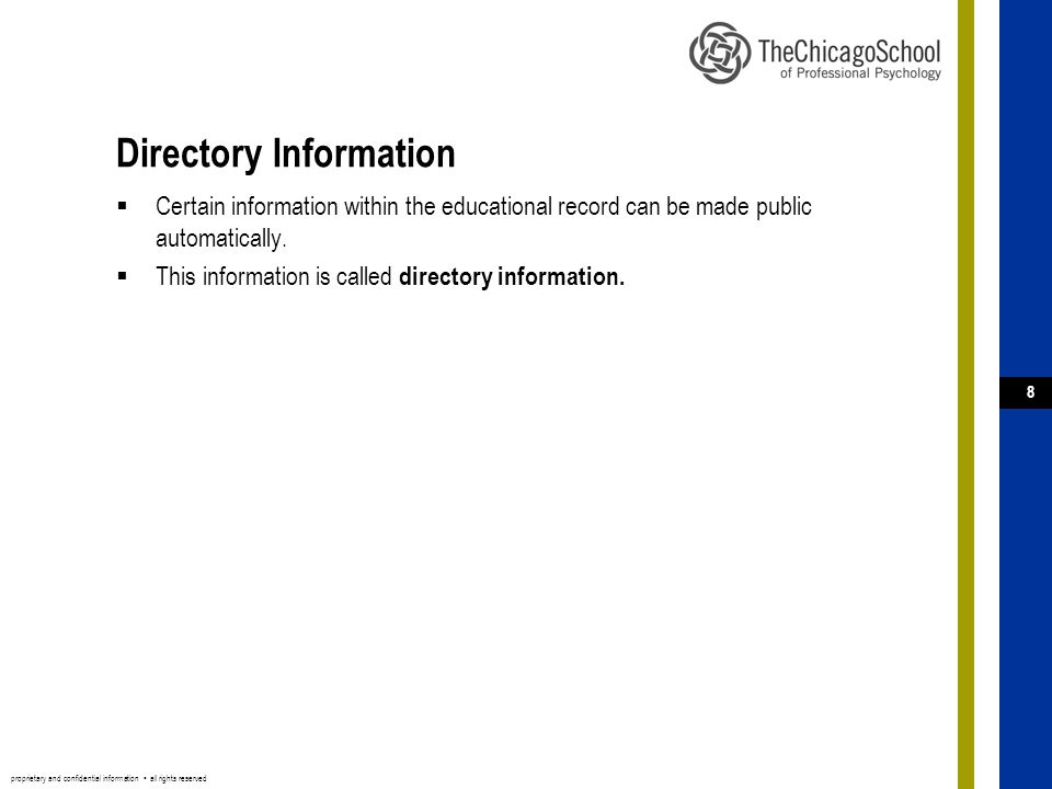 proprietary and confidential information ▪ all rights reserved 8 Directory Information  Certain information within the educational record can be made public automatically.