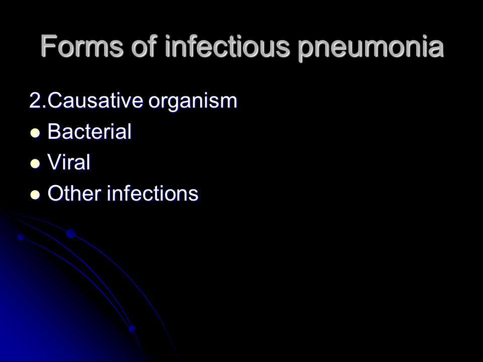 Forms of infectious pneumonia 2.Causative organism Bacterial Bacterial Viral Viral Other infections Other infections