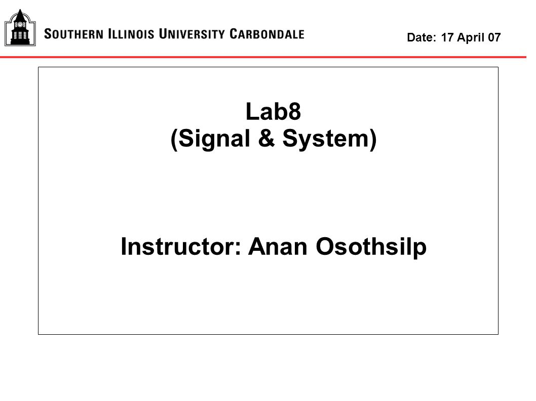 Lab8 (Signal & System) Instructor: Anan Osothsilp Date: 17 April 07