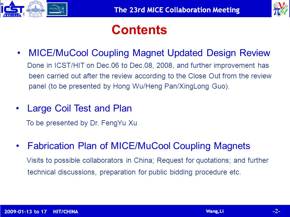 -2- Wang,Li The 23rd MICE Collaboration Meeting to 17 HIT/CHINA Contents Large Coil Test and Plan To be presented by Dr.