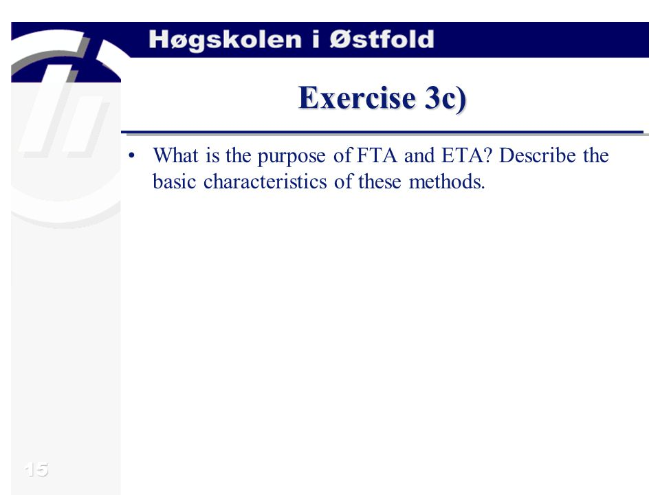 15 Exercise 3c) What is the purpose of FTA and ETA.