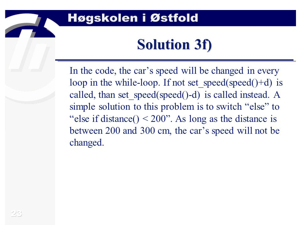 23 Solution 3f) In the code, the car's speed will be changed in every loop in the while-loop.