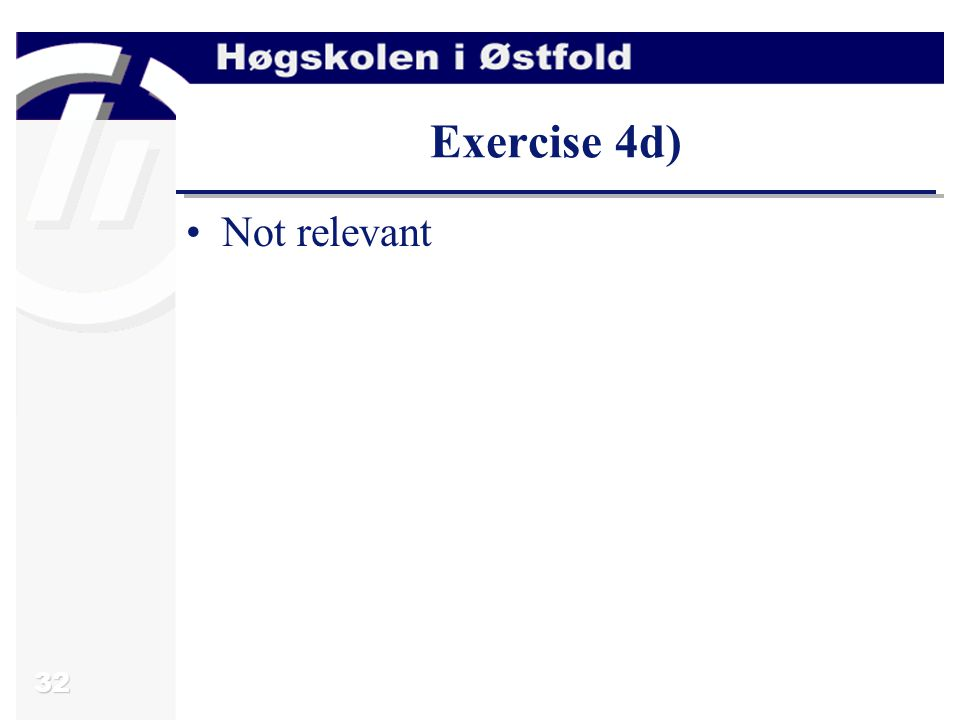 32 Exercise 4d) Not relevant