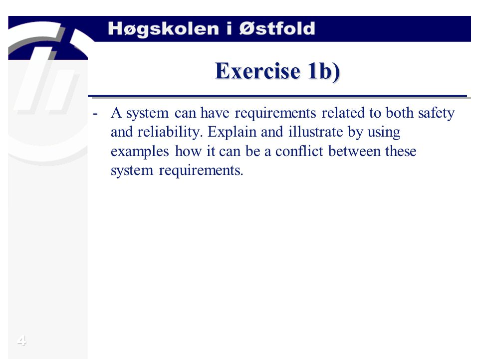 4 Exercise 1b) -A system can have requirements related to both safety and reliability.