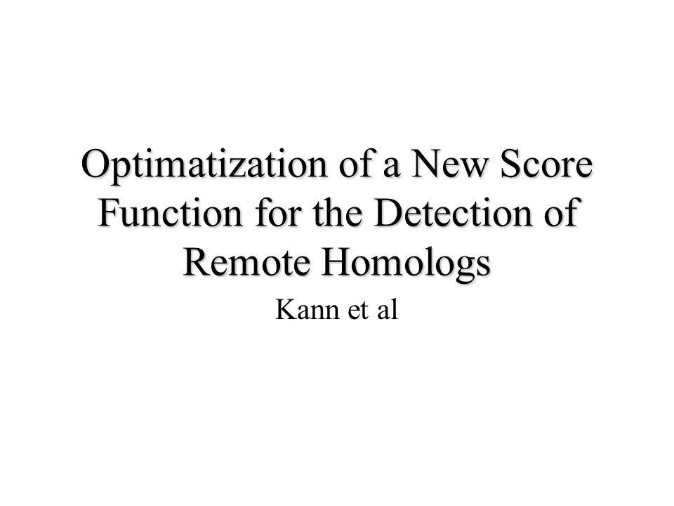 Optimatization of a New Score Function for the Detection of Remote Homologs Kann et al