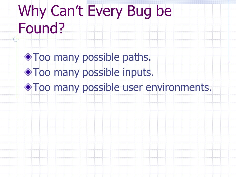 Why Can't Every Bug be Found. Too many possible paths.