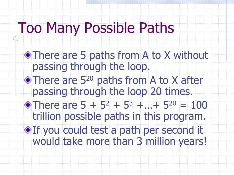 Too Many Possible Paths There are 5 paths from A to X without passing through the loop.