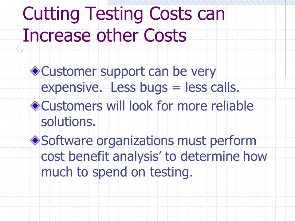 Cutting Testing Costs can Increase other Costs Customer support can be very expensive.