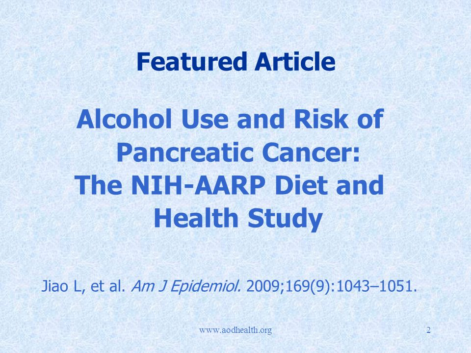 Featured Article Alcohol Use and Risk of Pancreatic Cancer: The NIH-AARP Diet and Health Study Jiao L, et al.
