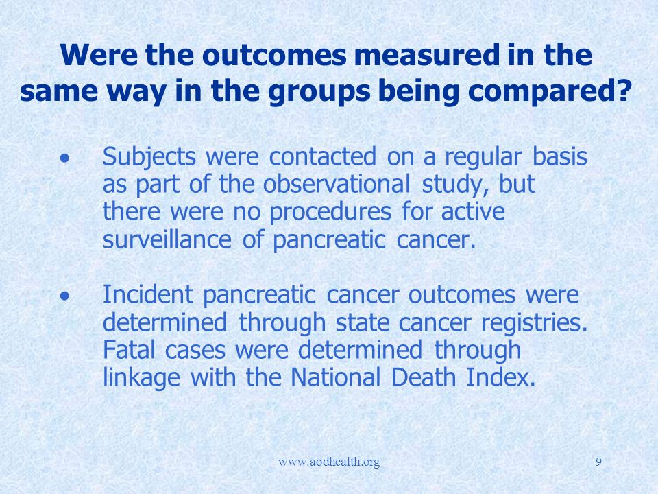 Were the outcomes measured in the same way in the groups being compared.