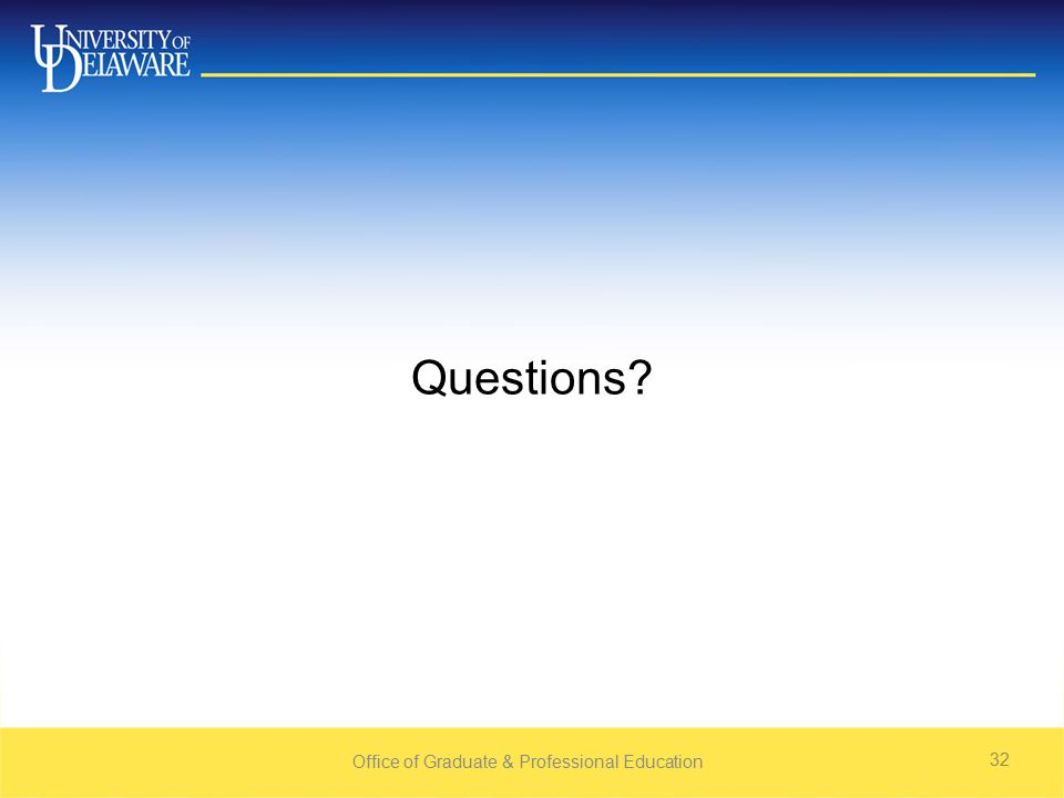 Office of Graduate & Professional Education 32 Questions