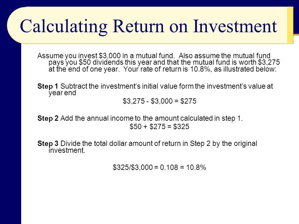 Calculating Return on Investment Assume you invest $3,000 in a mutual fund.
