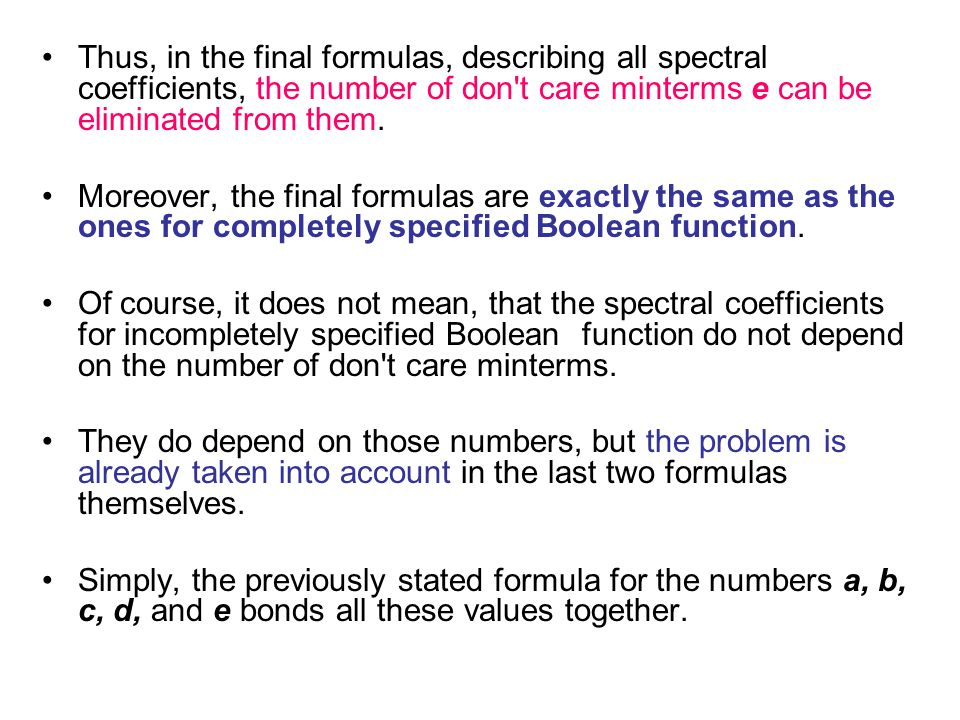 Thus, in the final formulas, describing all spectral coefficients, the number of don t care minterms e can be eliminated from them.